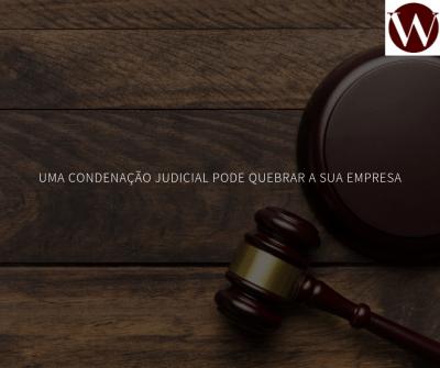 Uma condenação judicial pode quebrar a sua empresa