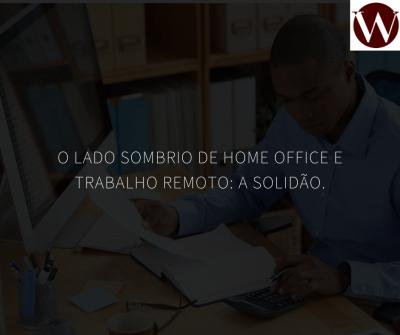 O lado sombrio de home office e trabalho remoto: a solidão